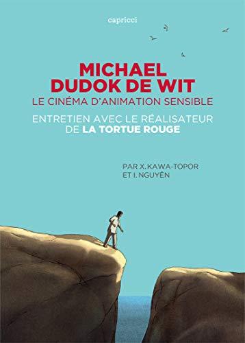 Michael Dudok de Wit, le cinéma d'animation sensible: Entretien avec le réalisateur de La Tortue rouge