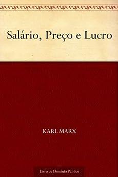 Salário Preço e Lucro por [Karl Marx, UTL]
