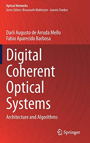 Compare Textbook Prices for Digital Coherent Optical Systems: Architecture and Algorithms Optical Networks 1st ed. 2021 Edition ISBN 9783030665401 by de Arruda Mello, Darli Augusto,Barbosa, Fabio Aparecido