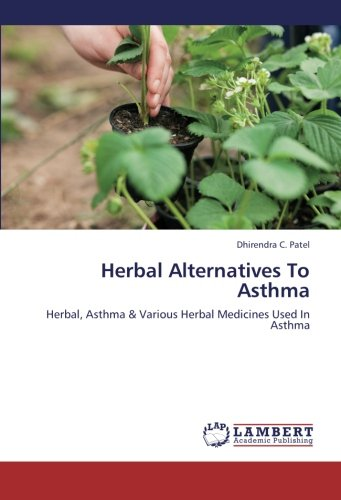 Herbal Alternatives To Asthma: Herbal, Asthma & Various Herbal Medicines Used In Asthma