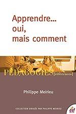Apprendre... oui, mais comment de Philippe Meirieu
