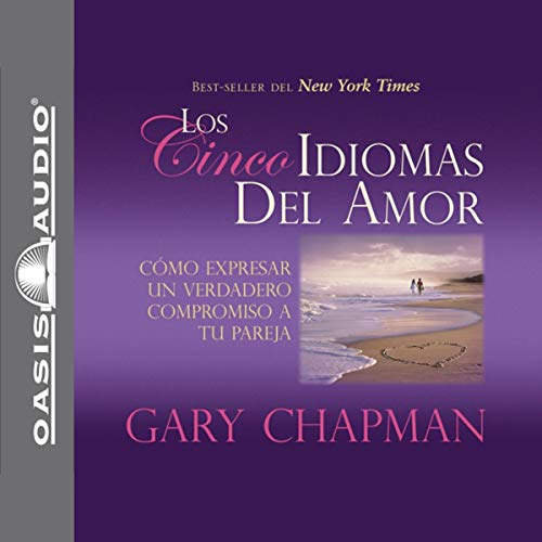 Los Cincos Idiomas del Amor [The Five Languages of Love]: Como Expresar Un Verdadero Compromiso a Tu Pareja [How to Expre...