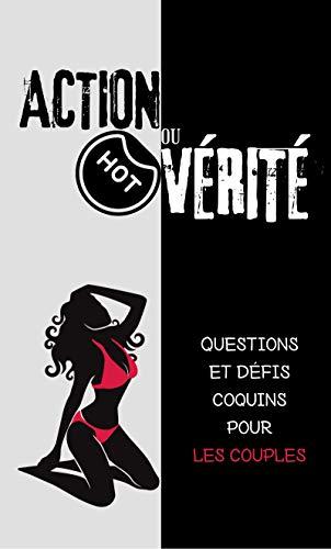 Action ou vérité HOT - Questions et défis coquins pour les couples: Un jeu sexy de questions coquines et de réponses révélatrices