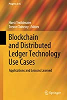 Blockchain and Distributed Ledger Technology Use Cases: Applications and Lessons Learned (Progress in IS)