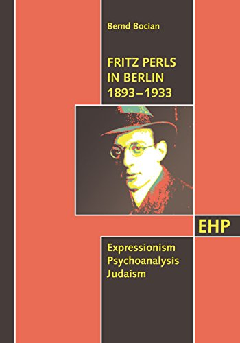 Fritz Perls in Berlin 1893 - 1933: Expressionism Psychoanalysis Judaism (EHP-Edition Humanistische Psychologie) (English Edition)