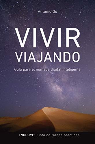 Vivir Viajando : Guía para el nómada digital inteligente