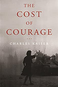 The Cost of Courage by [Charles Kaiser]