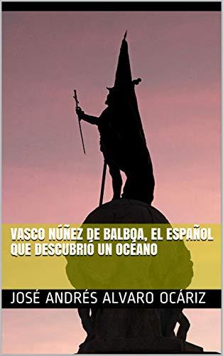 Vasco Núñez de Balboa, el español que descubrió un océano