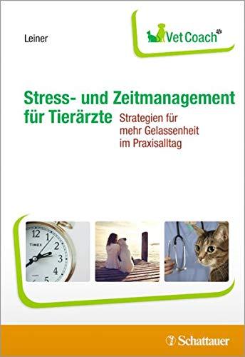 Stress- und Zeitmanagement für Tierärzte: Strategien für mehr Gelassenheit im Praxisalltag - VetCoach