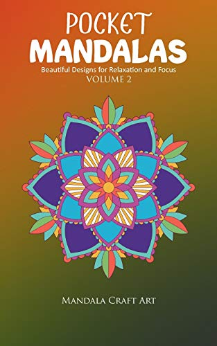 Pocket Mandalas Volume 2: Beautiful Designs for Relaxation and Focus ( Small Size , Unique 50 Patterns Pages For Adult Coloring And Stress Less )