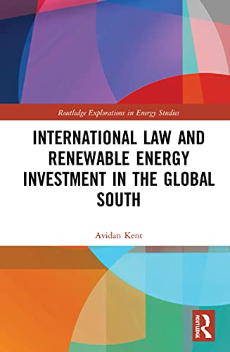 International Law and Renewable Energy Investment in the Global South (Routledge Explorations in Energy Studies)