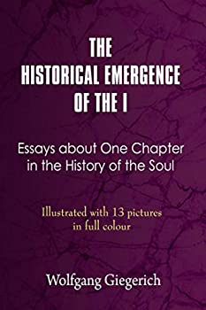 THE HISTORICAL EMERGENCE OF THE I  ESSAYS ABOUT ONE CHAPTER IN THE HISTORY OF THE SOUL