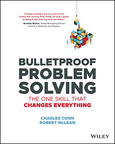 Compare Textbook Prices for Bulletproof Problem Solving: The One Skill That Changes Everything 1 Edition ISBN 9781119553021 by Conn, Charles,McLean, Robert