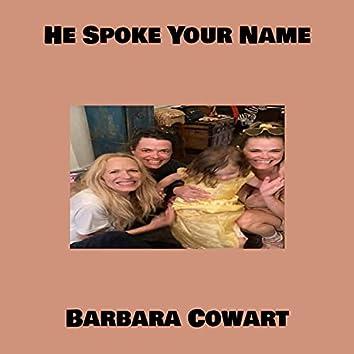 He Spoke Your Name