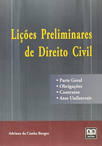 Lições Preliminares de Direito Civil - Parte Geral - Obrigações - Contratos - Atos Unilaterais