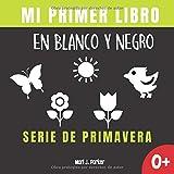 Mi Primer Libro En Blanco Y Negro - Serie De Primavera: Regalo para recién nacidos. Libro contrastan...