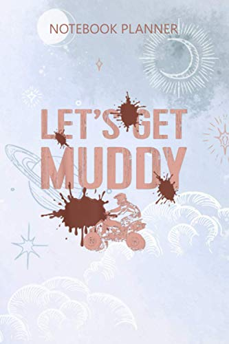 Notebook Planner ATV Quad UTV 4 Wheeler Mudding Racing Lets Get Muddy: To Do List, Appointment, Home Budget, Work List, Meeting, Daily Journal, 6x9 inch, 114 Pages