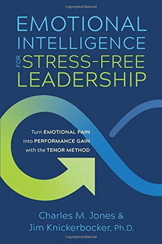 Emotional Intelligence for Stress-free Leadership: Turn Emotional Pain into Performance Gain with the TENOR Method