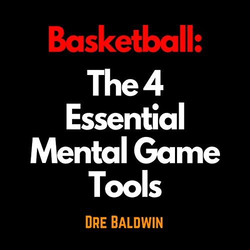 Basketball: The 4 Essential Mental Game Tools audiobook cover art