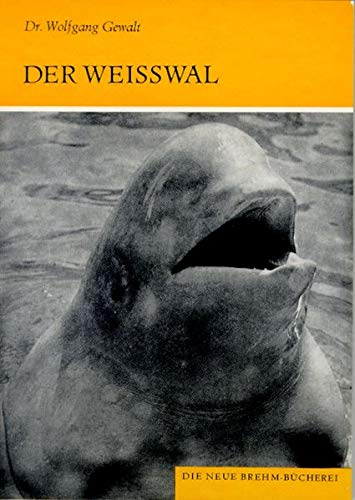 Der Weisswal: Delphinapterus leucas (Die Neue Brehm-Bücherei / Zoologische, botanische und paläontologische Monografien)
