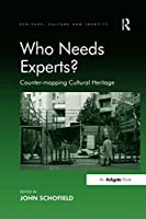 Who Needs Experts?: Counter-mapping Cultural Heritage (Heritage, Culture and Identity)