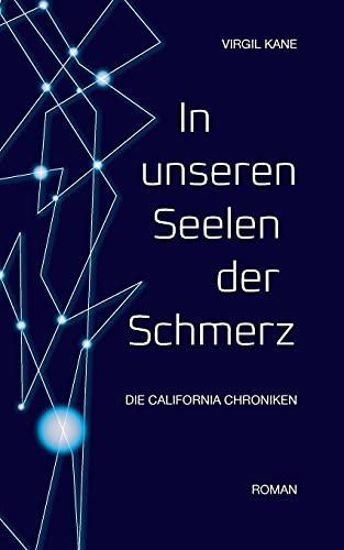 In unseren Seelen der Schmerz: Die California Chroniken