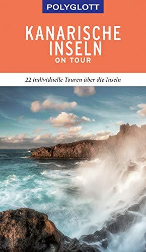 POLYGLOTT on tour Reiseführer Kanarische Inseln: 22 individuelle Touren über die Inseln
