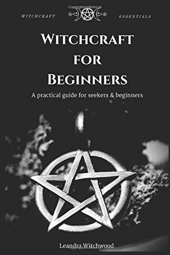 Witchcraft for  Beginners: A practical guide for seekers & beginners