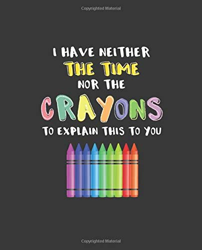 I Have Neither The Time Nor The Crayons To Explain This To You: Teacher Lesson Planner Teacher Gift Academic Year Lesson Plan Book