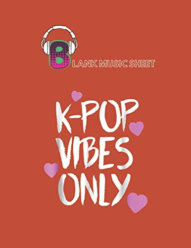 Blank Music Sheet: Kpop Vibes Only Kawaii Kpop Merchandise Blank Music Sheet NoteBook Composition Sheets Kpop for Girls Teens Kids Journal College ... Little Kpop Fans Secret Diary and Journals