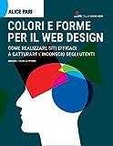 Colori e forme per il web design.: Come realizzare siti...