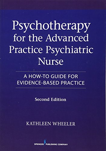 Compare Textbook Prices for Psychotherapy for the Advanced Practice Psychiatric Nurse: A How-To Guide for Evidence-Based Practice 2 Edition ISBN 9780826110008 by Wheeler PhD  PMHNP-BC  APRN  FAAN, Kathleen