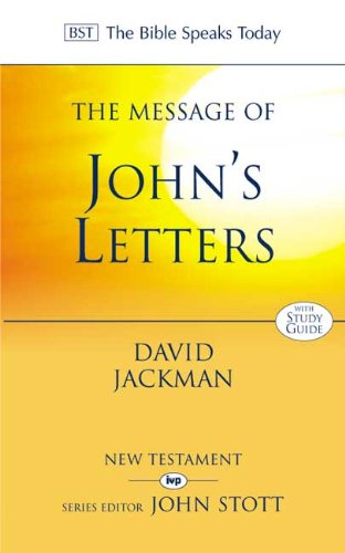 The Message of John's Letters: Living in the Love of God (The Bible Speaks Today New Testament, 21)