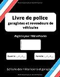 Livre de police garagistes et revendeurs de véhicules: Registre pour 1000 véhicules d'occasion. Grand format. 146 pages.