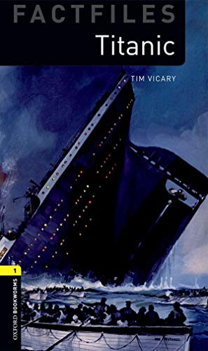Titanic (Factfiles: Oxford Bookworms Library, Stage 1)