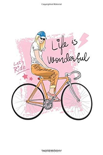 Life is wonderful! Let's Ride: Cute Girl on a Fixie Bike Notebook