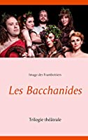 Les Bacchanides: Trilogie théâtrale