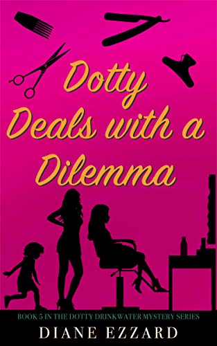 Dotty Deals with a Dilemma (Dotty Drinkwater Mystery series Book 5) by [Diane Ezzard]
