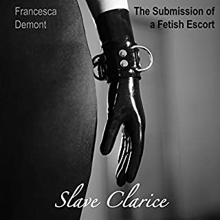 Submission of a Fetish Escort: Slave Clarice cover art