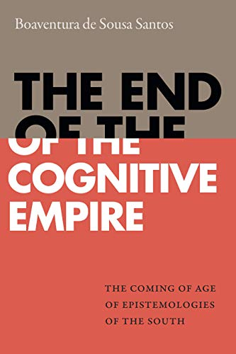 Compare Textbook Prices for The End of the Cognitive Empire: The Coming of Age of Epistemologies of the South  ISBN 9781478000150 by Santos, Boaventura de Sousa