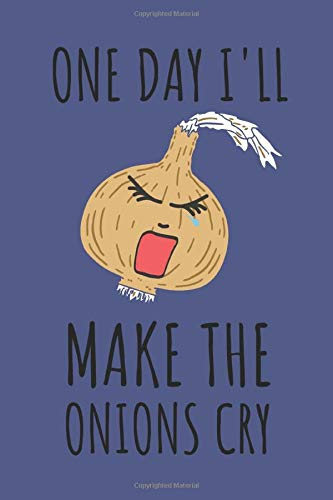 One Day I'll Make the Onions Cry: Lets Cook Blank Cookbook For All Home Cook's Chef's And Food Lover's