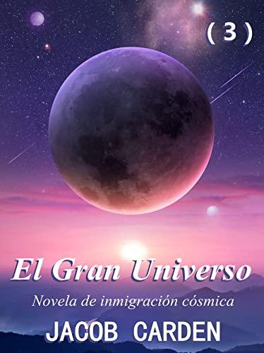 El Gran Universo (3): Novela de inmigración cósmica