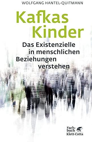 Kafkas Kinder: Das Existenzielle in menschlichen Beziehungen verstehen