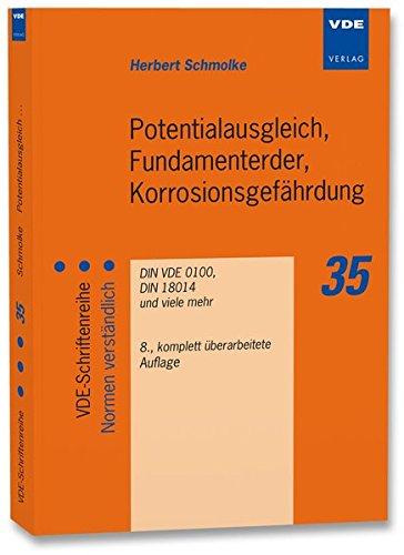 Potentialausgleich, Fundamenterder, Korrosionsgefährdung: DIN VDE 0100, DIN 18014 und viele mehr (VDE-Schriftenreihe – Normen verständlich)