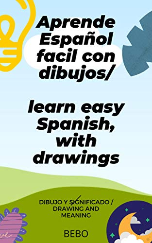 Aprende Español facil, con dibujos /learn easy Spanish, with drawings: Dibujo y significado / Drawing and meaning
