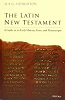 The Latin New Testament: A Guide to Its Early History, Texts, and Manuscripts