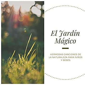 El Jardín Mágico: Hermosas Canciones de la Naturaleza para Niños y Bebés