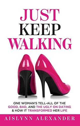 Just Keep Walking: One Woman's Tell-All of the Good, Bad, and the Ugly on Dating & How it Transformed Her Life (English Edition)