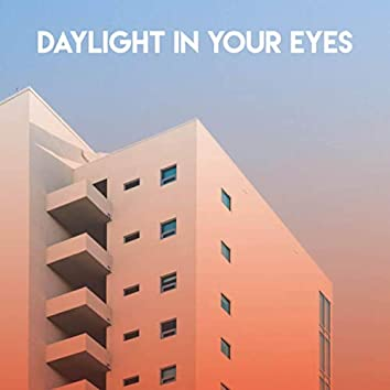 Daylight in Your Eyes