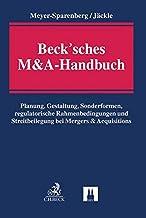 Beck'sches M&A-Handbuch: Planung, Gestaltung, Sonderformen, regulatorische Rahmenbedingungen und Streitbeilegung bei Merge...